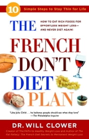 The French Don't Diet Plan - 10 Simple Steps to Stay Thin for Life ebook by Dr. William Clower