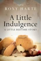 A Little Indulgence ebook by Roxy Harte