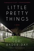 Little Pretty Things ebook by Lori Rader-Day