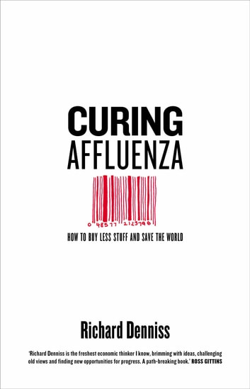 Curing affluenza ebook by richard denniss 9781925435771 curing affluenza how to buy less stuff and save the world ebook by richard denniss fandeluxe Document