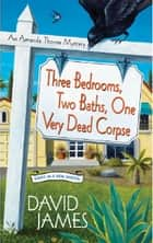 Three Bedrooms, Two Baths, One Very Dead Corpse ebook by David James