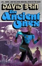 The Ancient Ones ebook by David Brin