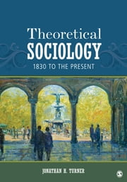 Theoretical Sociology - 1830 to the Present ebook by Jonathan H. Turner