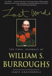 Last Words - The Final Journals of William S. Burroughs ebook by William S. Burroughs,James Grauerholz