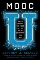 MOOC U - Who Is Getting the Most Out of Online Education and Why ebook by Jeffrey J. Selingo