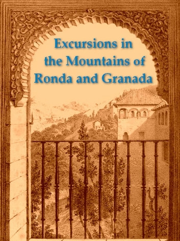 Excursions in the Mountains of Ronda and Granada - With Characteristic Sketches of the Inhabitants of the South of Spain ebook by C. Rochfort Scott