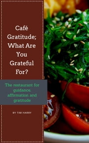 Café Gratitude; What are You Grateful For? The Restaurant for Guidance, Affirmation and Gratitude