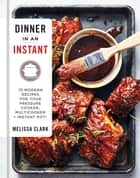 Dinner in an Instant - 75 Modern Recipes for Your Pressure Cooker, Multicooker, and Instant Pot® : A Cookbook eBook by Melissa Clark