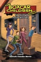 The Yellow House Mystery ebook by Gertrude Chandler Warner, Rob M. Worley, Mike Dubisch