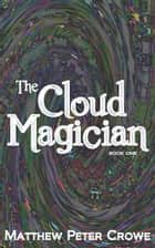 The Cloud Magician - Book One ebook by matthew crowe