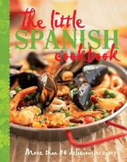 The Little Spanish Cookbook ebook by Murdoch Books Test Kitchen