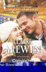 Convincing the Rancher - A Single Dad Romance ebook by Claire McEwen