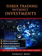 Forex Trading Without Investments ebook by Patrick C. Rayes