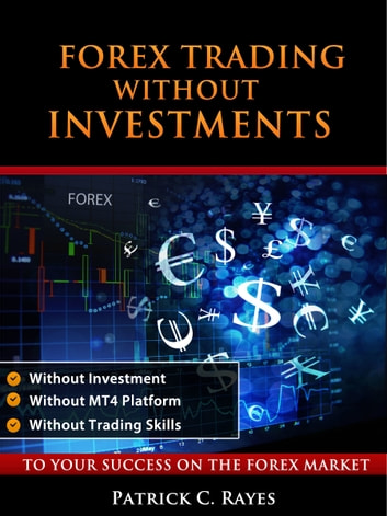 Forex Trading Without Investments Ebook By Patrick C Rayes