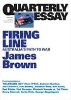 Quarterly Essay 62 Firing Line - Australia's Path to War ebook by