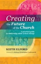 Creating the Future of the Church ebook by Keith Elford