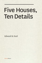 Five Houses, Ten Details ebook by Edward R. Ford