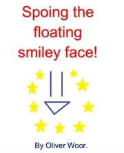 Spoing the floating smiley face! ebook by Oliver Woor