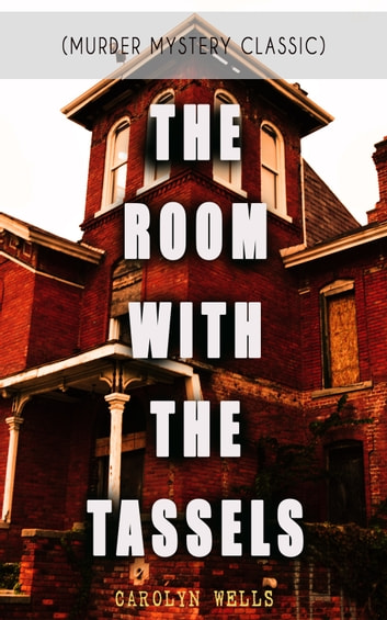 THE ROOM WITH THE TASSELS (Murder Mystery Classic) - Detective Pennington Wise Series eBook by Carolyn Wells