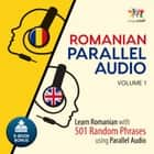 Romanian Parallel Audio - Learn Romanian with 501 Random Phrases using Parallel Audio - Volume 1 audiobook by
