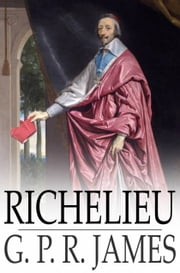 Richelieu - A Tale of France ebook by G. P. R. James