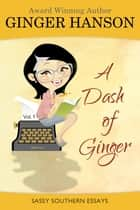 A Dash of Ginger - Sasssy Southern Essays ebook by Ginger Hanson