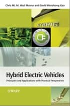 Hybrid Electric Vehicles - Principles and Applications with Practical Perspectives ebook by Chris Mi, M. Abul Masrur, David Wenzhong Gao