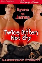 Twice Bitten Not Shy ebook by Lynne St. James