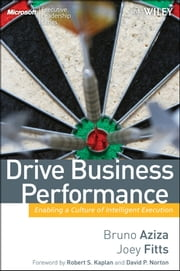 Drive Business Performance - Enabling a Culture of Intelligent Execution ebook by Bruno Aziza,Joey Fitts,Robert S. Kaplan,David P. Norton