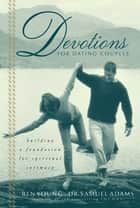 Devotions for Dating Couples - Building a Foundation for Spiritual Intimacy ebook by Ben Young