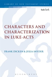 Characters and Characterization in Luke-Acts ebook by Dr Frank Dicken, Dr Julia Snyder