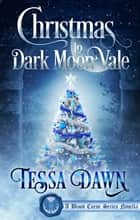 Christmas In Dark Moon Vale - A Blood Curse Series Novella ebook by Tessa Dawn