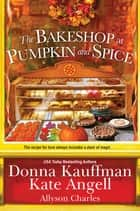 The Bakeshop at Pumpkin and Spice ebook by Donna Kauffman, Kate Angell, Allyson Charles