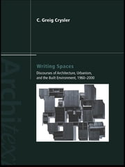 Writing Spaces - Discourses of Architecture, Urbanism and the Built Environment, 1960–2000 ebook by C. Greig Crysler