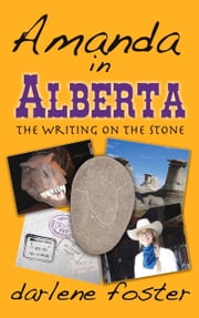 Amanda in Alberta: The Writing on the Stone ebook by Darlene Foster