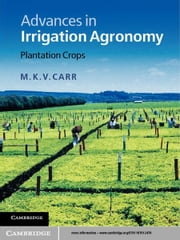 Advances in Irrigation Agronomy - Plantation Crops ebook by M. K. V. Carr, Rob Lockwood, Jerry Knox