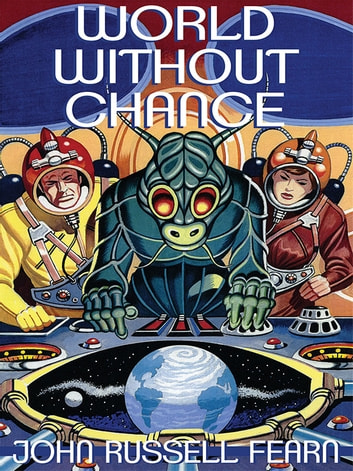 World Without Chance: Classic Pulp Science Fiction Stories in the Vein of Stanley G. Weinbaum ebook by John Russell Fearn