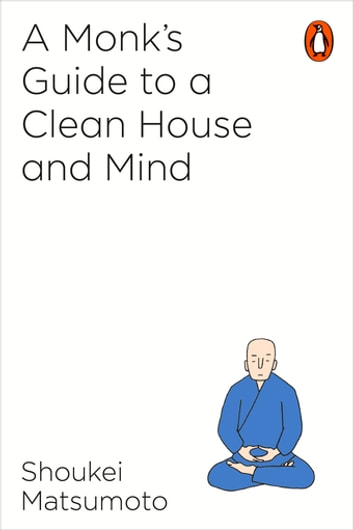 A Monk's Guide to a Clean House and Mind ebook by Shoukei Matsumoto