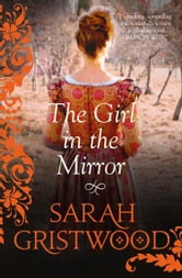 The Girl in the Mirror ebook by Sarah Gristwood
