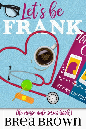 Let's Be Frank - The Nurse Nate series, #1 ebook by Brea Brown