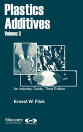 Plastics Additives, Volume 1: An Industry Guide ebook by Flick, Ernest W.