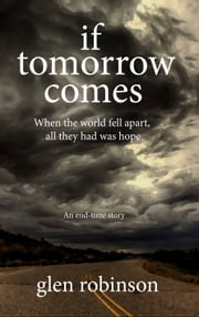 If Tomorrow Comes: 2012 Edition ebook by Glen Robinson