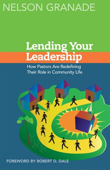 Lending Your Leadership - How Pastors Are Redefining Their Role in Community Life ebook by Nelson Granade