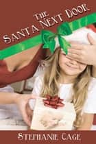 The Santa Next Door ebook by Stephanie  Cage