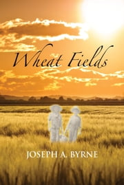 Wheat Fields ebook by Joseph A. Byrne
