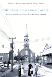 Churches and Social Order in Nineteenth- and Twentieth-Century Canada ebook by Michael Gauvreau,Ollivier Hubert
