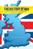 THE HISTORY OF MI6 - The Intelligence and Espionage Agency of the British Government ebook by ANTONELLA COLONNA VILASI