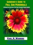 Gardener's Guide to Full Sun Perennials ebook by Paul R. Wonning