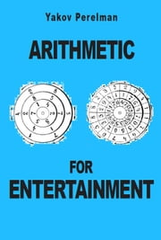 Arithmetic for Entertainment ebook by Yakov Perelman