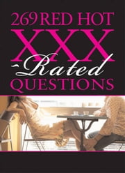 269 Red Hot XXX-Rated Questions - Super Sexy Ticklers to Tempt, Tease and Spark ebook by Sourcebooks